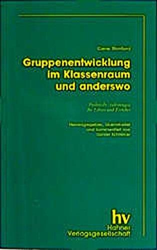 Gruppenentwicklung - im Klassenraum und anderswo: Praktische Anleitungen für Lehrer und Erzieher (Erziehung und Didaktik)