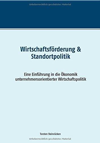 Wirtschaftsförderung & Standortpolitik: Eine Einführung in die Ökonomik unternehmensorientierter Wirtschaftspolitik by Torsten Steinrücken (2015-12-07)