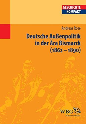 Deutsche Außenpolitik in der Ära Bismarck 1862-1890 (Geschichte kompakt)