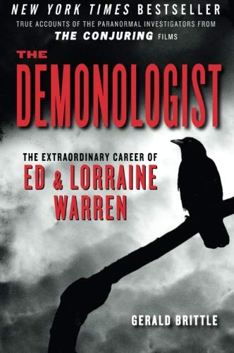 The Demonologist: The Extraordinary Career of Ed and Lorraine Warren (The Paranormal Investigators Featured in the Film \