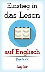 Einstieg in das Lesen auf Englisch. Einfach: Über 200 neue Wörter und Phrasen erklärt. Verbessern Sie sich vom einfachen zum mittelschweren Englisch.