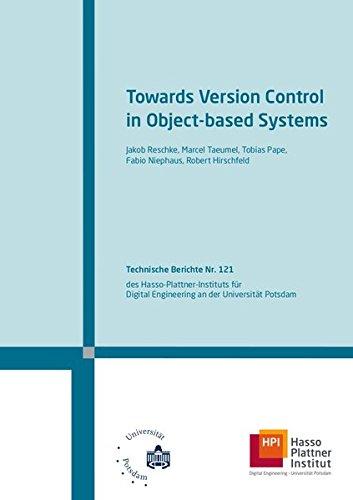 Towards version control in object-based systems (Technische Berichte des Hasso-Plattner-Instituts für Softwaresystemtechnik an der Universität Potsdam)