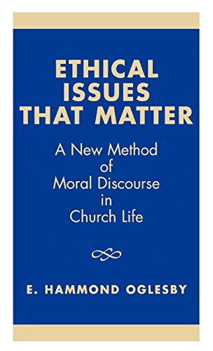 Ethical Issues That Matter: A New Method of Moral Discourse in Church Life por Hammond E. Oglesby
