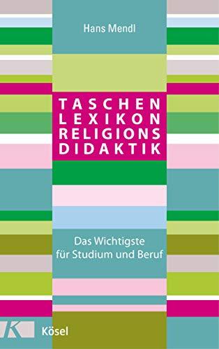 Taschenlexikon Religionsdidaktik: Das Wichtigste für Studium und Beruf