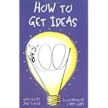 How to Get Ideas: Nothing Is More Difficult Than Coming Up with That Original Idea