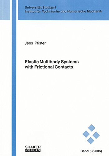 Elastic Multibody Systems with Frictional Contacts (Schriften Aus Dem Institut Fur Technische Und Numerische Mechanik Der Universitat Stuttgart)