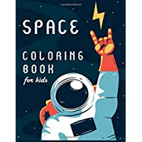 Space Coloring Book for Kids: Outer Space Coloring Book with Planets, Astronauts, Space Ships, Rockets
