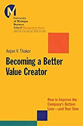 Becoming a Better Value Creator: How to Improve the Company's Bottom Line - And Your Own (University of Michigan Business School of Management)