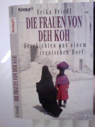 Die Frauen von Deh Koh: Geschichten aus einem iranischen Dorf (Knaur Taschenbücher. Sachbücher)