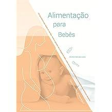 Alimentação para Bebês: Um guia básico para ajudar as mamães desde a chegada do bebê, sobre amamentação, comidinhas e os desafios da introdução alimentar – de uma mãe para outra. (Portuguese Edition)