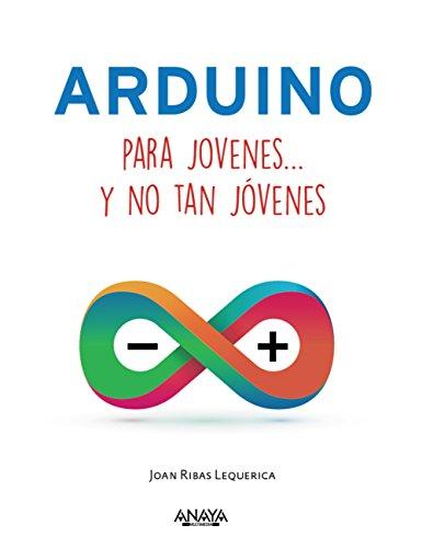 Arduino para jóvenes y no tan jóvenes por Joan Ribas Lequerica