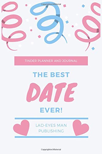 The Best Date Ever!: Dating planner, tinder journal, date review, dating organizer, relationship finder, find your love, find your partner, happily ever after.