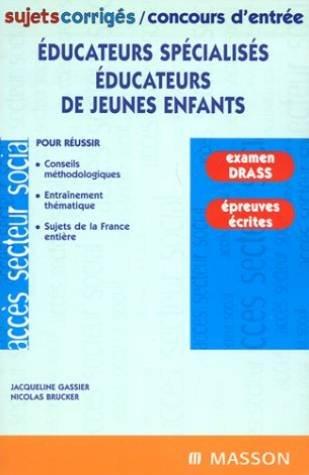 Educateurs spécialisés, éducateurs de jeunes enfants : Sujets corrigés/concours d'entrée, examen DRASS, épreuves écrites par Nicolas Brucker