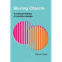 Moving Objects: A Cultural History of Emotive Design
