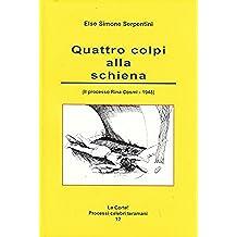 Quattro colpi alla schiena: (Il processo Cosmi – 1947) (La Corte! Processi celebri teramani Vol. 12)