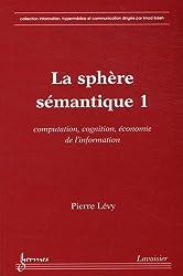 La sphère sémantique : Tome 1, Computation, cognition, économie de l'information