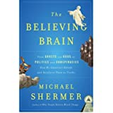 The Believing Brain: From Ghosts and Gods to Politics and Conspiracies - How We Construct Beliefs and Reinforce Them as Truths (Hardback) - Common