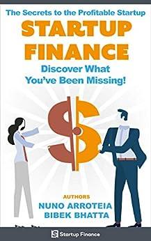 The Secrets to the Profitable Startup: Startup Finance (English Edition) par [Arroteia, Nuno, Bhatta, Bibek]
