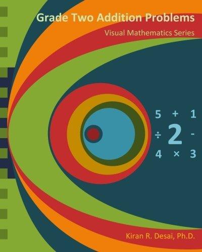 Grade Two Addition Problems: Visual Mathematics Series by Kiran R Desai Ph.D. (2013-08-09)