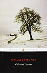 Wallace Stegner: Collected Stories (Penguin Classics)