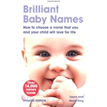 Brilliant Baby Names: How to Choose a Name That You and Your Child Will Love for Life