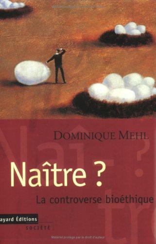 NAITRE ? La controverse bioéthique par Dominique Mehl