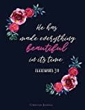 Ecclesiastes 3:11-He Has Made Everything Beautiful In Its Time. Christian Journal: Bible Verse Cover, Journals To Write In For Women, Lined Notebook  8.5 x 11 inch 110 pages