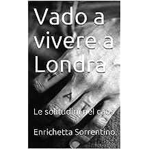 Vado a vivere a Londra: Le solitudini nel caos (Italian Edition)