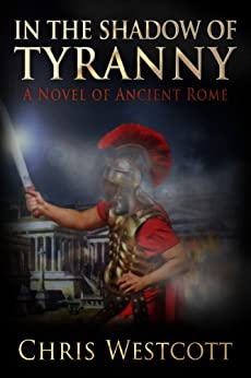 In the Shadow of Tyranny - A Novel of Ancient Rome by [Westcott, Chris]