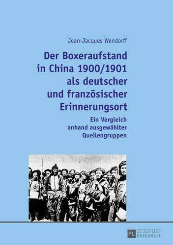 Der Boxeraufstand in China 1900/1901 als deutscher und französischer Erinnerungsort: Ein Vergleich anhand ausgewählter Quellengruppen