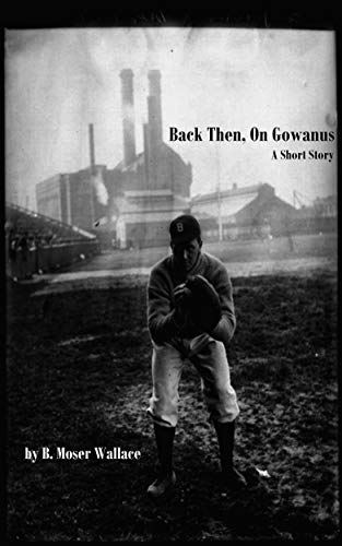 Back Then, On Gowanus: A Short Story (English Edition) por B. Moser Wallace