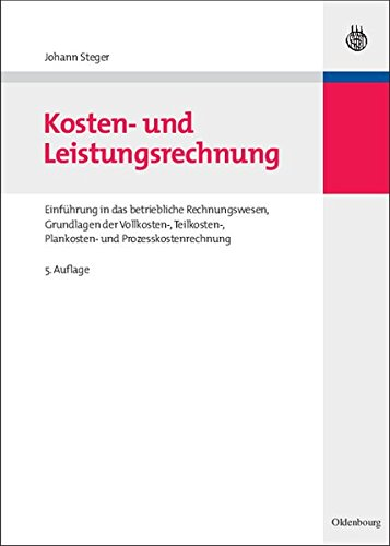Kosten- und Leistungsrechnung: Einführung in das betriebliche Rechnungswesen, Grundlagen der Vollkosten-, Teilkosten-, Plankosten- und Prozesskostenrechnung