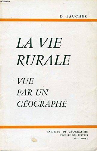 LA VIE RURALE VUE PAR UN GEOGRAPHE par D. FAUCHER