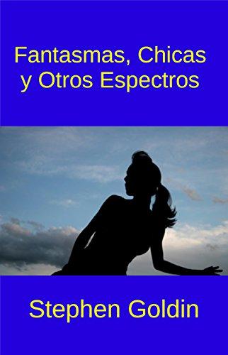Fantasmas, Chicas y Otros Espectros por Stephen Goldin