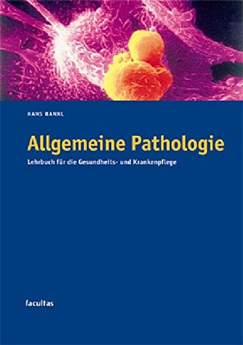 Allgemeine Pathologie: Lehrbuch für die Gesundheits- und Krankenpflege