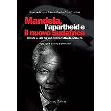 Mandela, l'apartheid e il nuovo Sudafrica: Ombre e luci su una storia tutta da scrivere