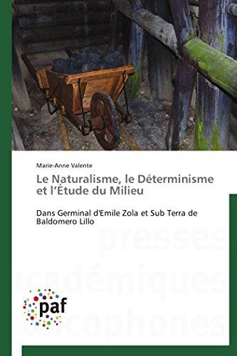 Le Naturalisme, le Déterminisme et l'Étude du Milieu: Dans Germinal d'Emile Zola et Sub Terra de Baldomero Lillo (Omn.Pres.Franc.)