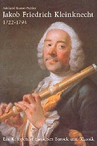 Jakob Friedrich Kleinknecht 1722-1794: Ein Komponist zwischen Barock und Klassik (Veröffentlichungen der Stadtbibliothek Ulm)