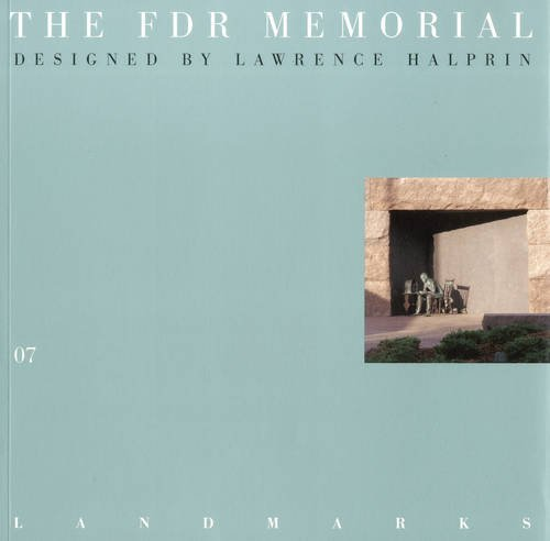 07 the FDR Memorial: Designed by Lawrence Halprin: The Roosevelt Memorial (The Land Marks Series, Band 4) (Memorial Fdr)