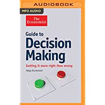 Guide to Decision Making: Getting It More Right Than Wrong (The Economist)