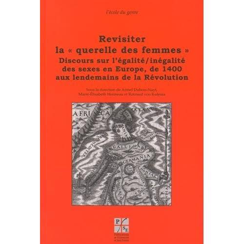 Revisiter la 'querelle des femmes' : Discours sur l'égalité/inégalité des sexes en Europe, de 1400 aux lendemains de la Révolution