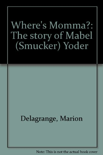 wheres-momma-the-story-of-mabel-smucker-yoder