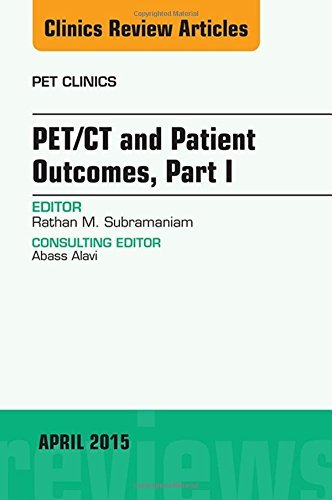PET/CT and Patient Outcomes, Part I, An Issue of PET Clinics, 1e (The Clinics: Radiology) by Rathan Subramaniam MD PhD MPH (2015-04-14)
