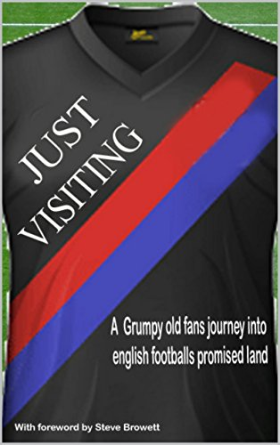 Just Visiting: A grumpy old fan's journey into English football's Promised Land (English Edition) -