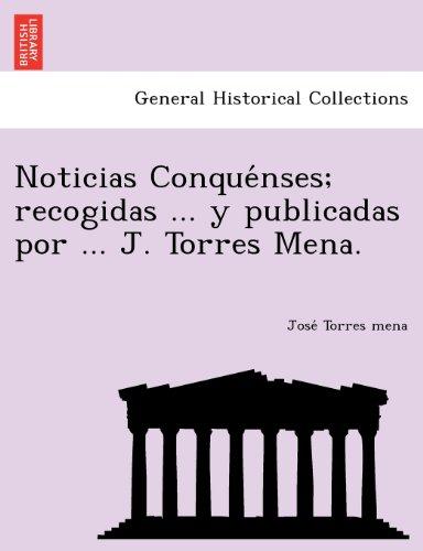 Noticias Conque?nses; recogidas ... y publicadas por ... J. Torres Mena.