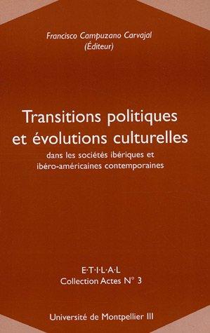 Transitions politiques et évolutions culturelles dans les sociétés ibériques et ibéro-américaines contemporaines : Acte de colloque Montpellier 6,7 et 8 décembre 2001