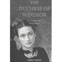 The Duchess of Windsor: Uncommon Life of Wallis Simpson