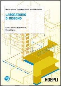 Laboratorio di disegno. Guida all'uso di AutoCad. Eserciziario