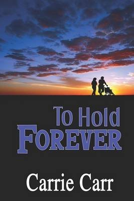[To Hold Forever] (By (author)  Carrie Carr) [published: February, 2008]