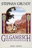 Gilgamesch, Herr des Zweistromlandes - Stephan Grundy